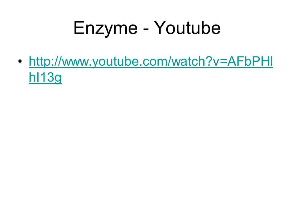 Enzyme - Youtube http://www.youtube.com/watch?v=AFbPHl hI13ghttp://www.youtube.com/watch?v=AFbPHl hI13g