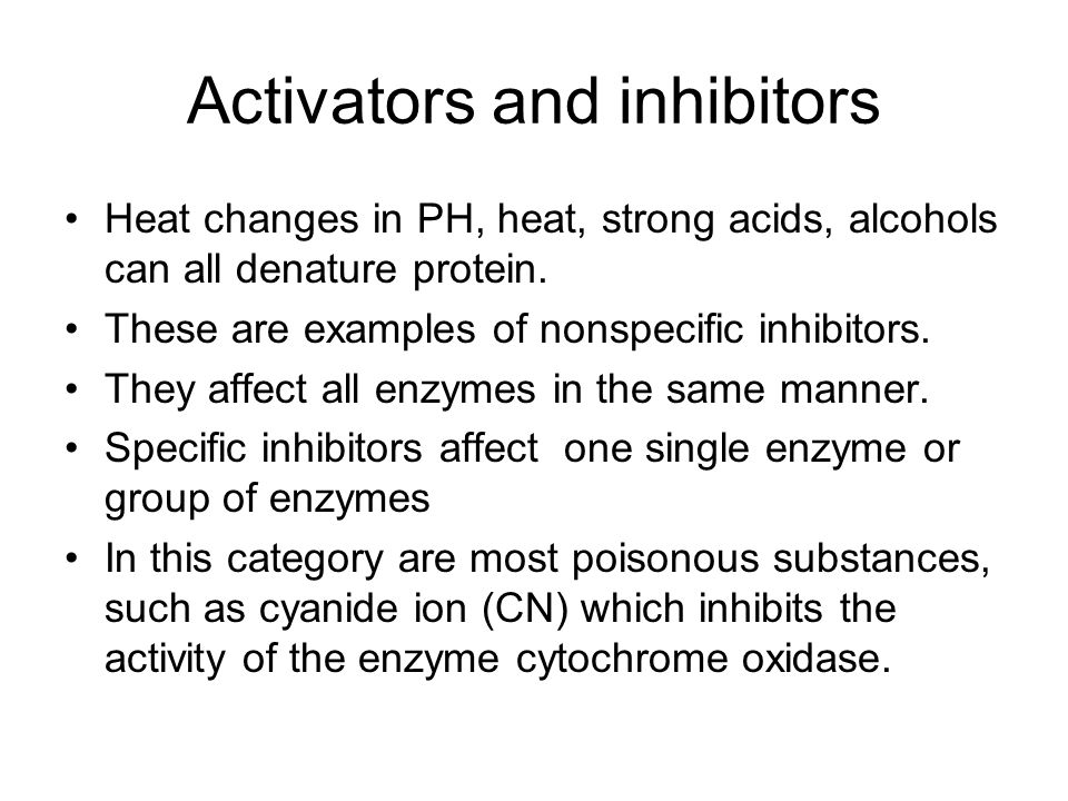 Activators and inhibitors Heat changes in PH, heat, strong acids, alcohols can all denature protein.
