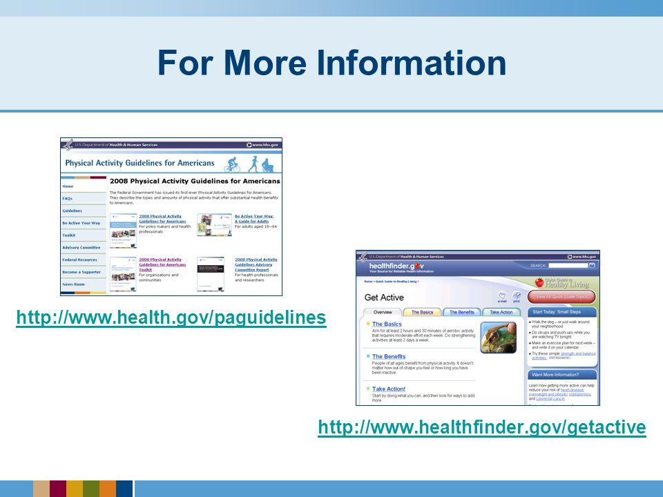 For More Information http://www.health.gov/paguidelines http://www.healthfinder.gov/getactive