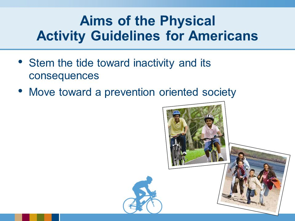 Additional Considerations Other subgroups of the population in the Physical Activity Guidelines for Americans include: Persons with disabilities Women during pregnancy and the postpartum period Adults with selected chronic conditions