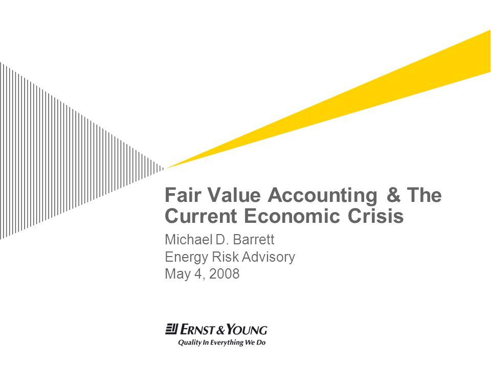 Fair Value Accounting & The Current Economic Crisis Michael D.