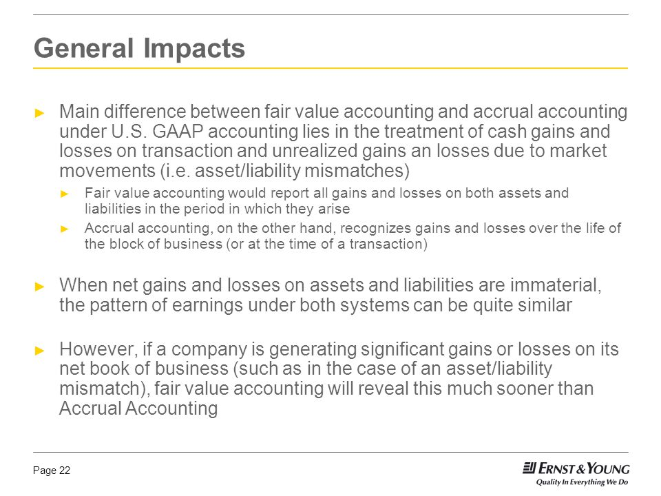Page 22 ► Main difference between fair value accounting and accrual accounting under U.S. GAAP accounting lies in the treatment of cash gains and loss