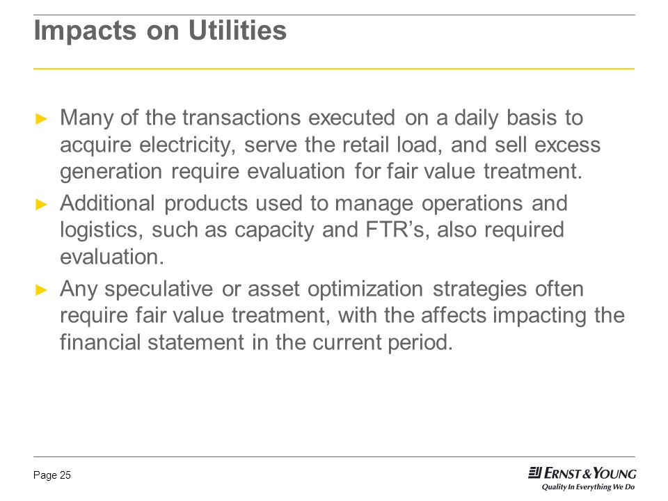 Page 25 Impacts on Utilities ► Many of the transactions executed on a daily basis to acquire electricity, serve the retail load, and sell excess gener