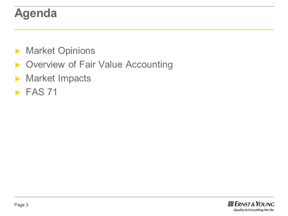 Page 3 Agenda ► Market Opinions ► Overview of Fair Value Accounting ► Market Impacts ► FAS 71