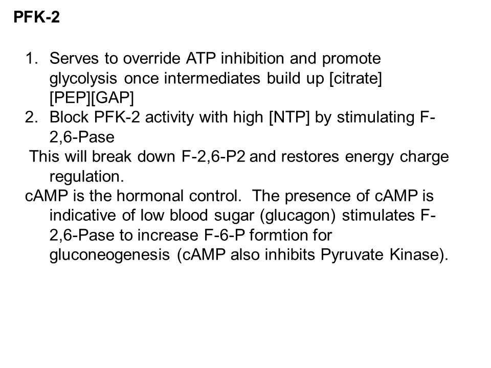 PFK-2 1.Serves to override ATP inhibition and promote glycolysis once intermediates build up [citrate] [PEP][GAP] 2.Block PFK-2 activity with high [NT