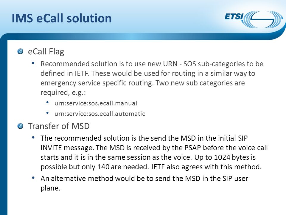 IMS eCall solution eCall Flag Recommended solution is to use new URN - SOS sub-categories to be defined in IETF.