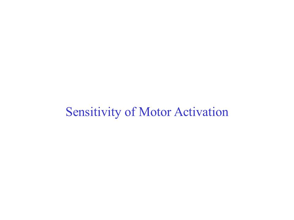Sensitivity of Motor Activation