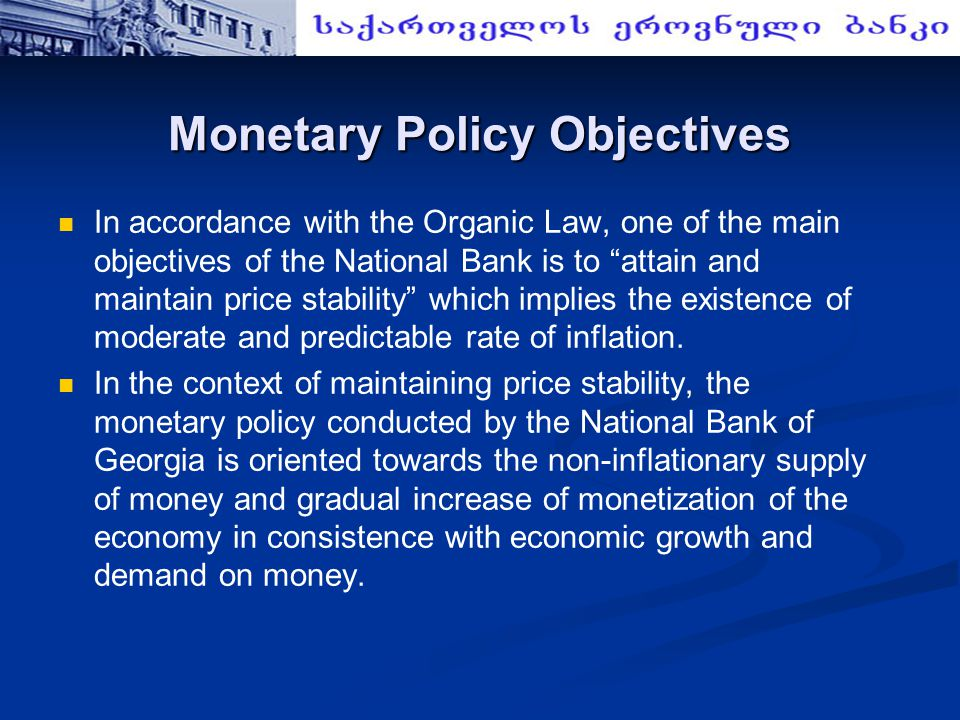 Monetary Policy Instruments Open Market Operations Open Market Operations Reserve Ratio Reserve Ratio Standing Facilities (Currently Inactive) Standing Facilities (Currently Inactive) Interbank Credit Auction Interbank Credit Auction Note: At present, the NBG carries out its monetary policy predominantly through open market operations (the sale of central bank securities)