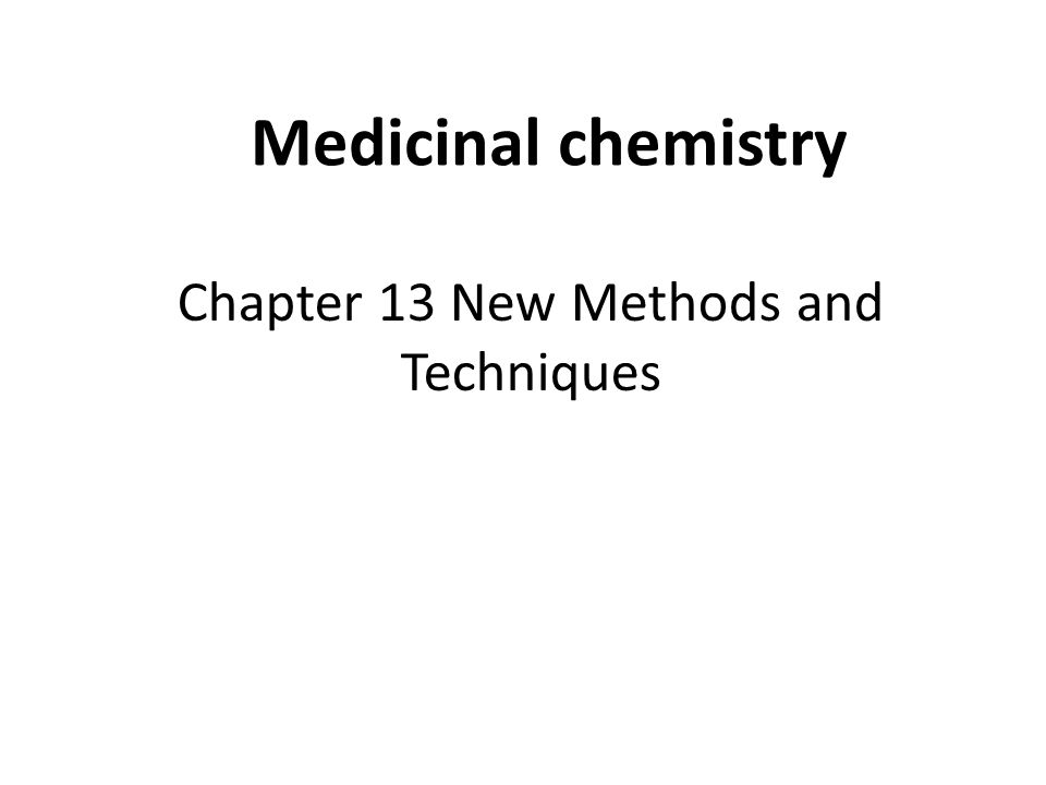 Medicinal chemistry Chapter 13 New Methods and Techniques