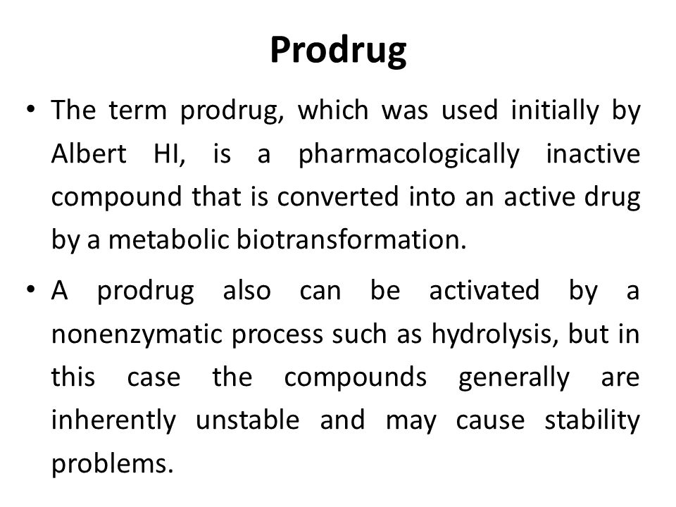 Prodrug The term prodrug, which was used initially by Albert HI, is a pharmacologically inactive compound that is converted into an active drug by a metabolic biotransformation.