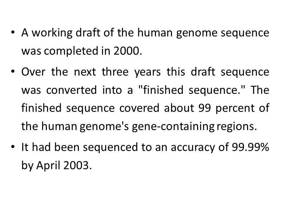 A working draft of the human genome sequence was completed in 2000.