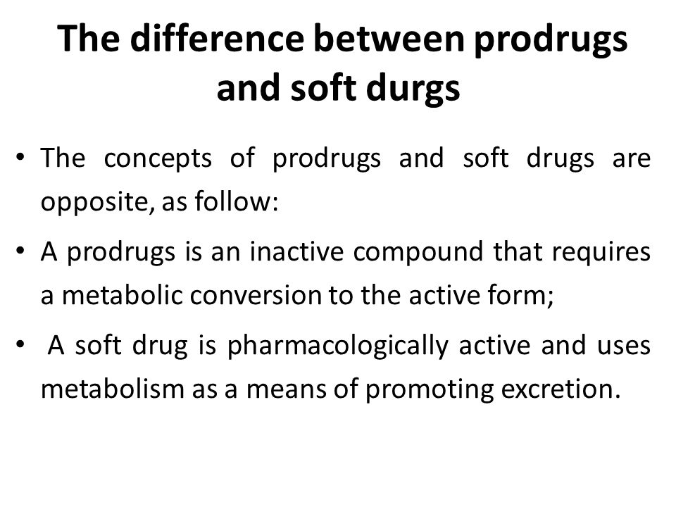 However, it is possible to design a pro-soft drug, a modified soft drug that requires metabolic activation for conversion to the active soft drug.