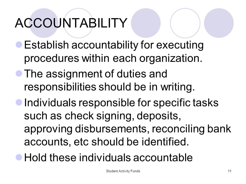 Student Activity Funds11 ACCOUNTABILITY Establish accountability for executing procedures within each organization. The assignment of duties and respo