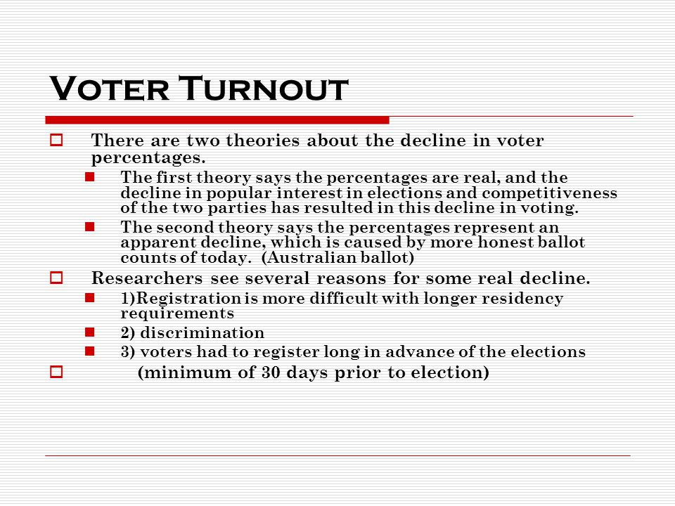 Voter Turnout  There are two theories about the decline in voter percentages.