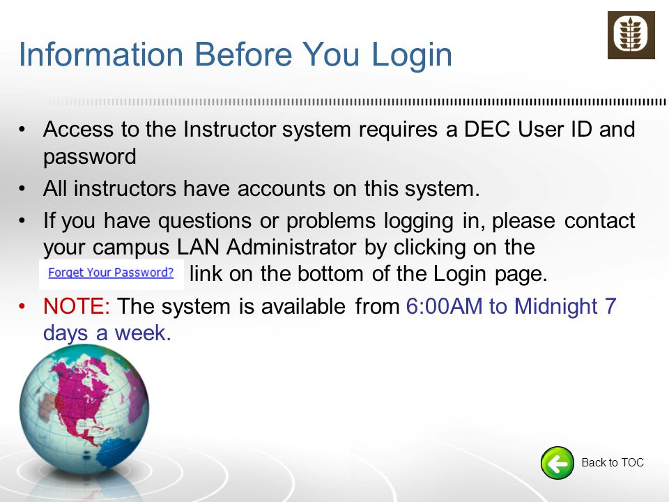 Information Before You Login Access to the Instructor system requires a DEC User ID and password All instructors have accounts on this system.