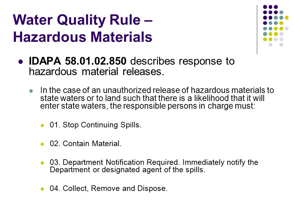 Water Quality Rule – Hazardous Materials IDAPA 58.01.02.850 describes response to hazardous material releases. In the case of an unauthorized release