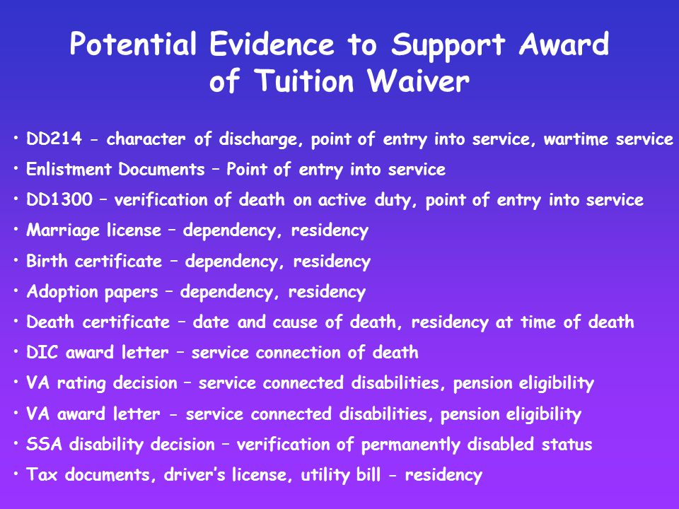 Potential Evidence to Support Award of Tuition Waiver DD214 - character of discharge, point of entry into service, wartime service Enlistment Document