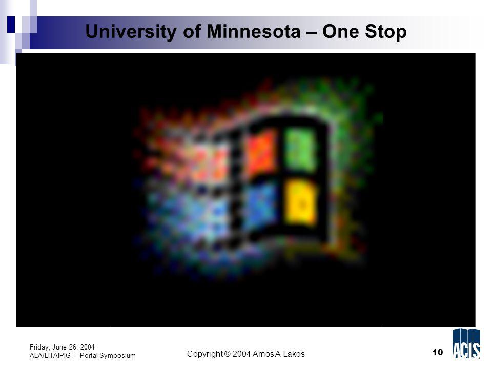 10 Copyright © 2004 Amos A Lakos Friday, June 26, 2004 ALA/LITAIPIG – Portal Symposium University of Minnesota – One Stop