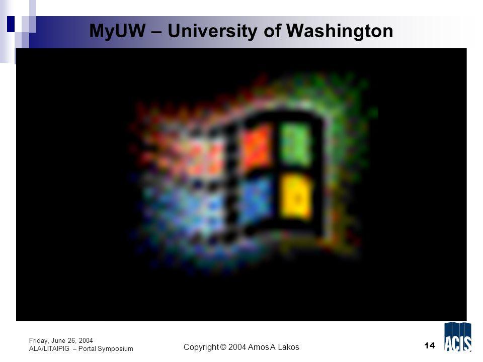 14 Copyright © 2004 Amos A Lakos Friday, June 26, 2004 ALA/LITAIPIG – Portal Symposium MyUW – University of Washington