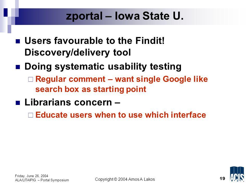 19 Copyright © 2004 Amos A Lakos Friday, June 26, 2004 ALA/LITAIPIG – Portal Symposium zportal – Iowa State U.