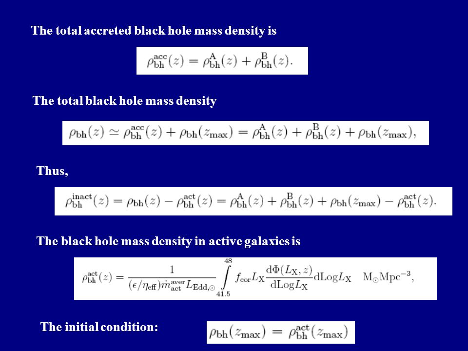 The total accreted black hole mass density is The total black hole mass density Thus, The black hole mass density in active galaxies is The initial condition: