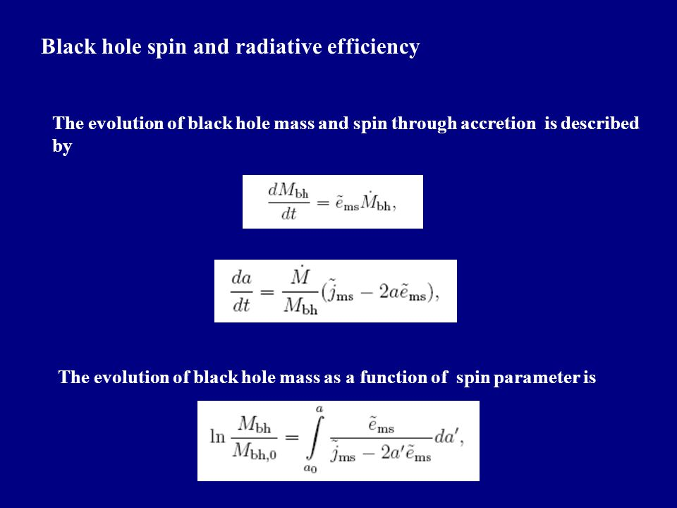 Black hole spin and radiative efficiency The evolution of black hole mass and spin through accretion is described by The evolution of black hole mass as a function of spin parameter is
