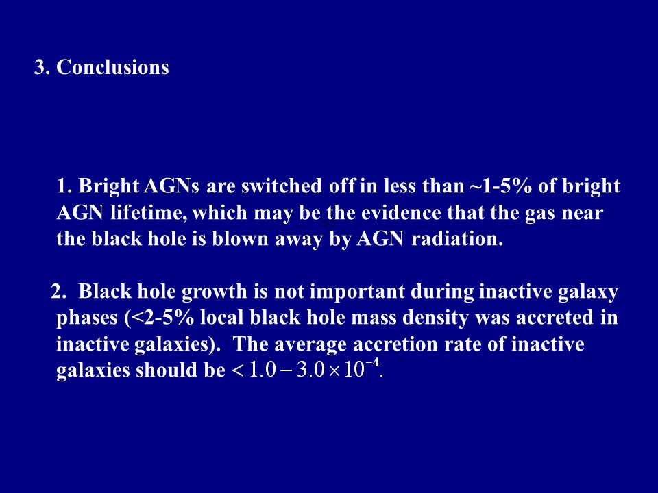 3. Conclusions 1. Bright AGNs are switched off in less than ~1-5% of bright AGN lifetime, which may be the evidence that the gas near the black hole i