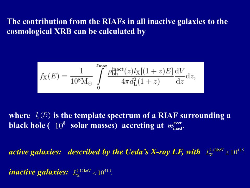 The contribution from the RIAFs in all inactive galaxies to the cosmological XRB can be calculated by where is the template spectrum of a RIAF surroun