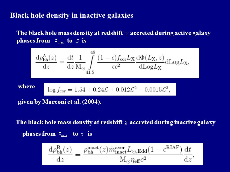 Black hole density in inactive galaxies The black hole mass density at redshift accreted during active galaxy phases from to is where given by Marconi et al.