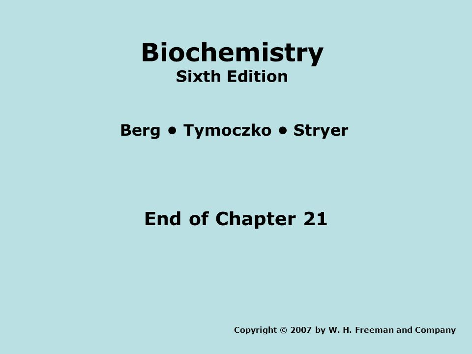End of Chapter 21 Copyright © 2007 by W. H.