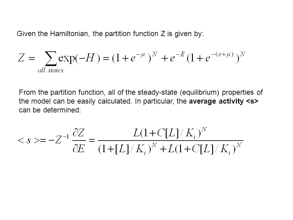 Given the Hamiltonian, the partition function Z is given by: From the partition function, all of the steady-state (equilibrium) properties of the model can be easily calculated.