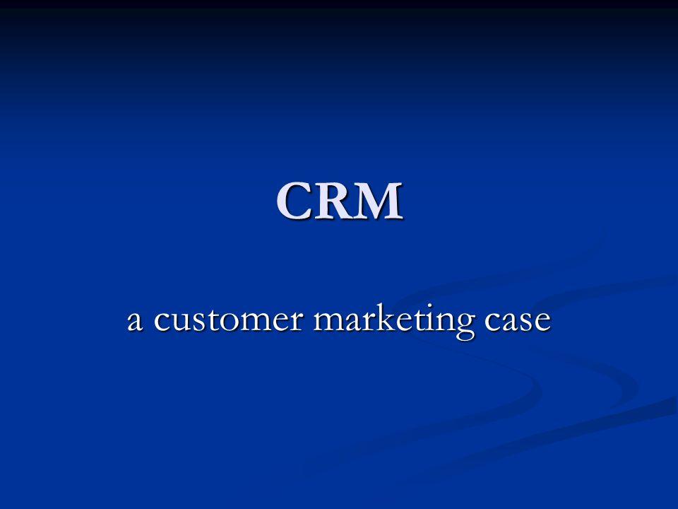 CRM a customer marketing case