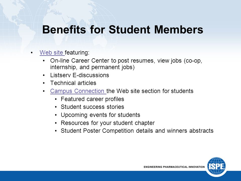 Benefits for Student Members Web site featuring:Web site On-line Career Center to post resumes, view jobs (co-op, internship, and permanent jobs) List