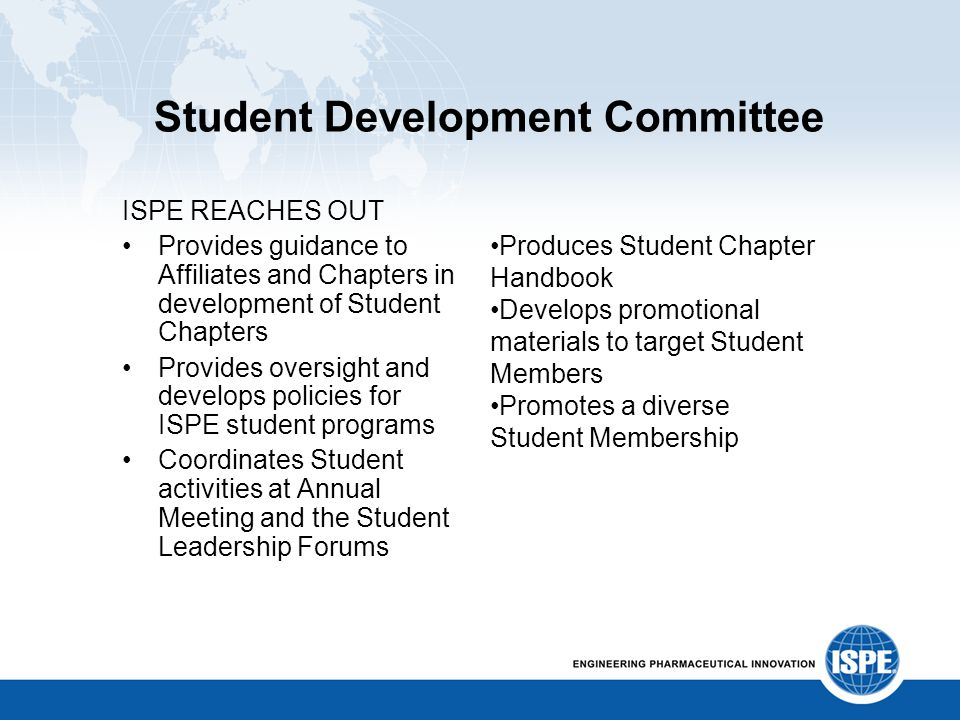 Student Development Committee ISPE REACHES OUT Provides guidance to Affiliates and Chapters in development of Student Chapters Provides oversight and