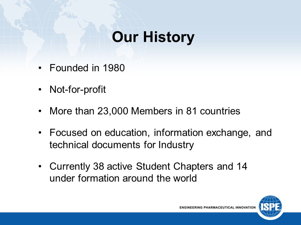 Our History Founded in 1980 Not-for-profit More than 23,000 Members in 81 countries Focused on education, information exchange, and technical document