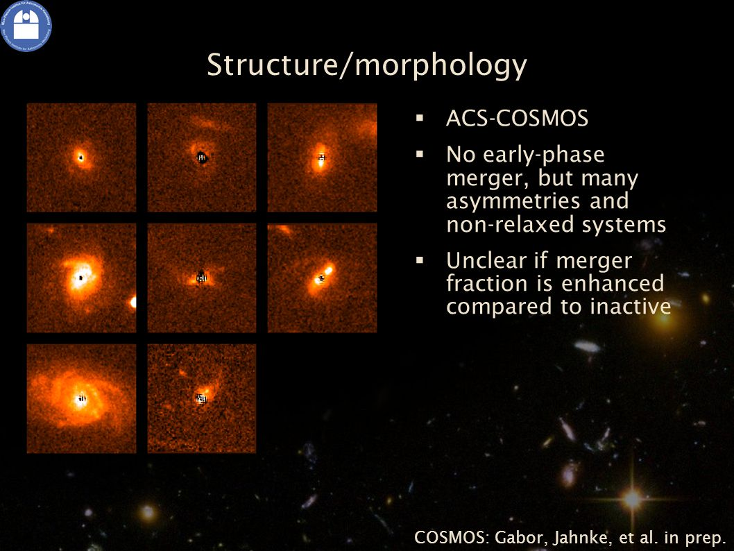 Structure/morphology  ACS-COSMOS  No early-phase merger, but many asymmetries and non-relaxed systems  Unclear if merger fraction is enhanced compared to inactive COSMOS: Gabor, Jahnke, et al.