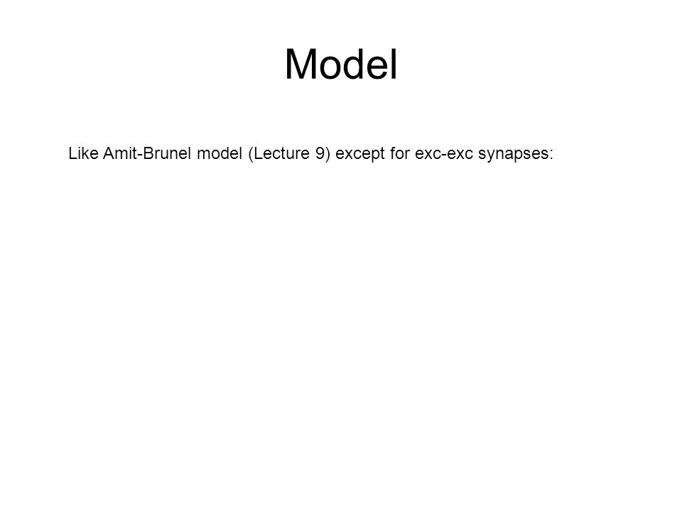 Model Like Amit-Brunel model (Lecture 9) except for exc-exc synapses:
