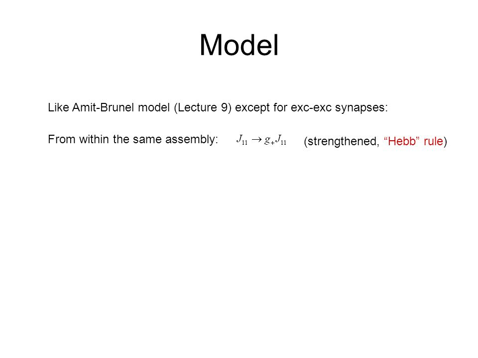 Model Like Amit-Brunel model (Lecture 9) except for exc-exc synapses: From within the same assembly: (strengthened, Hebb rule)