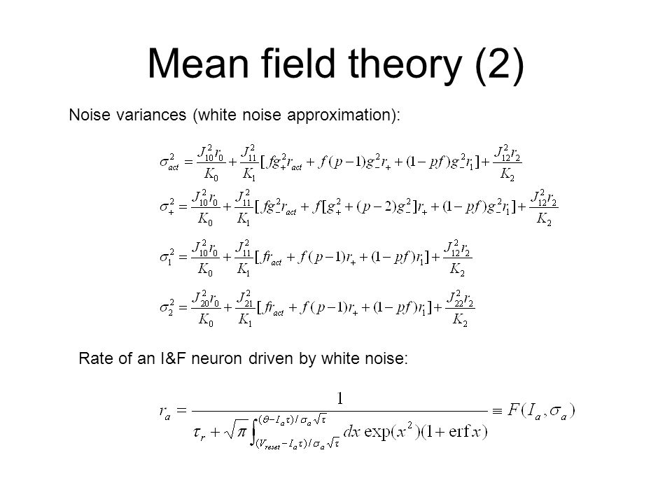 Mean field theory (2) Noise variances (white noise approximation): Rate of an I&F neuron driven by white noise: