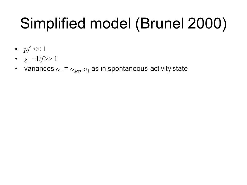 Simplified model (Brunel 2000) pf << 1 g + ~1/f >> 1 variances  + =  act,  1 as in spontaneous-activity state