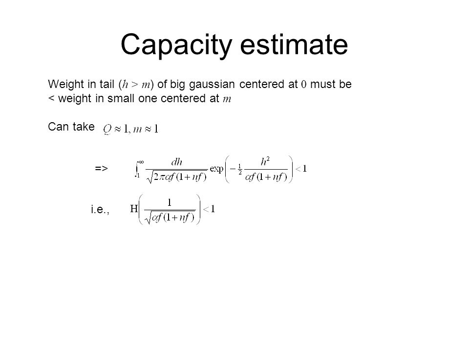 Capacity estimate Weight in tail ( h > m ) of big gaussian centered at 0 must be < weight in small one centered at m Can take => i.e.,