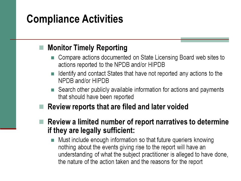 Compliance Activities Monitor Timely Reporting Compare actions documented on State Licensing Board web sites to actions reported to the NPDB and/or HI
