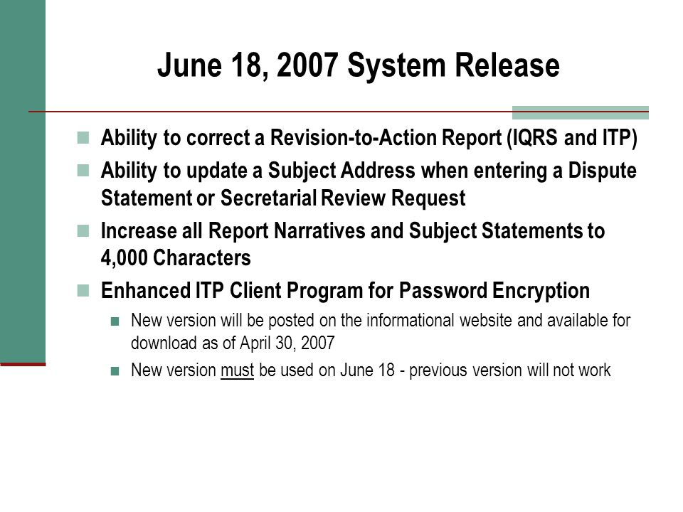 June 18, 2007 System Release Ability to correct a Revision-to-Action Report (IQRS and ITP) Ability to update a Subject Address when entering a Dispute