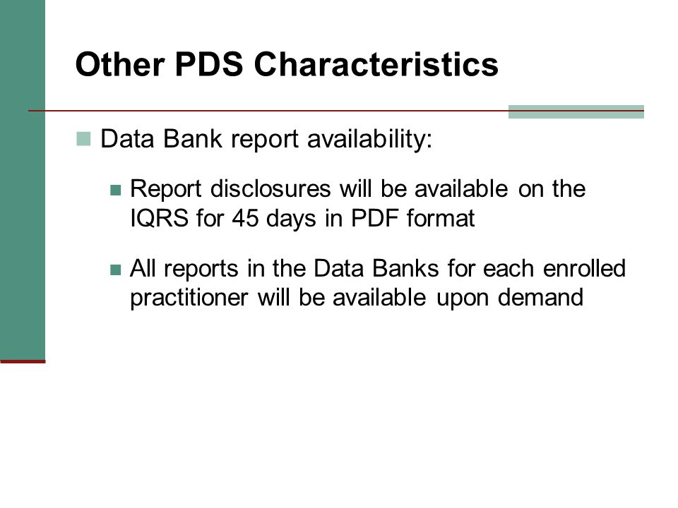 Other PDS Characteristics Data Bank report availability: Report disclosures will be available on the IQRS for 45 days in PDF format All reports in the