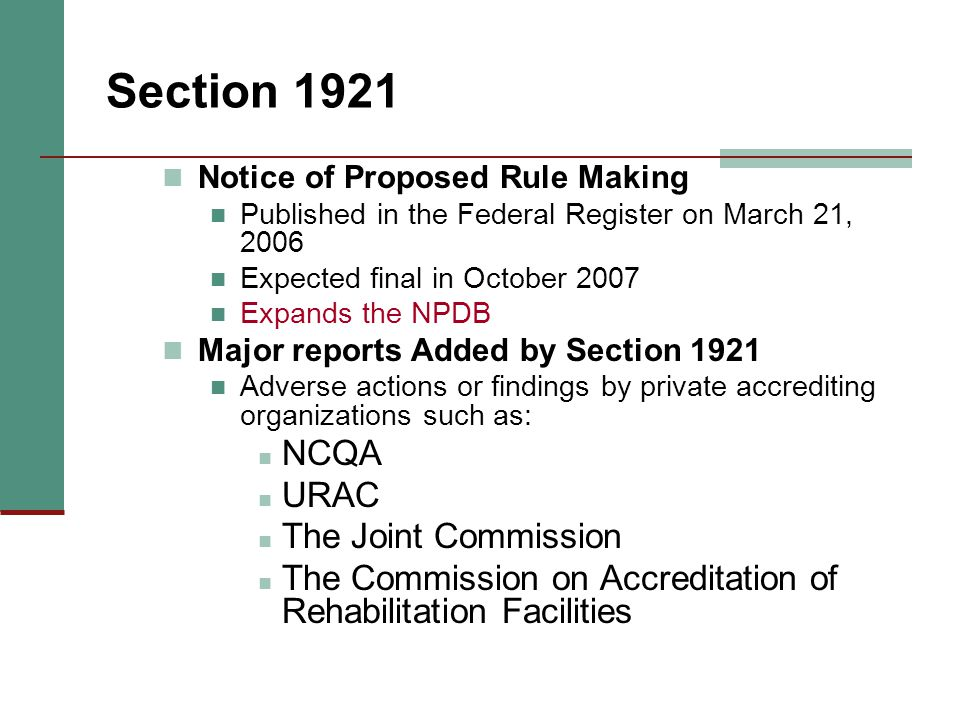 Section 1921 Notice of Proposed Rule Making Published in the Federal Register on March 21, 2006 Expected final in October 2007 Expands the NPDB Major