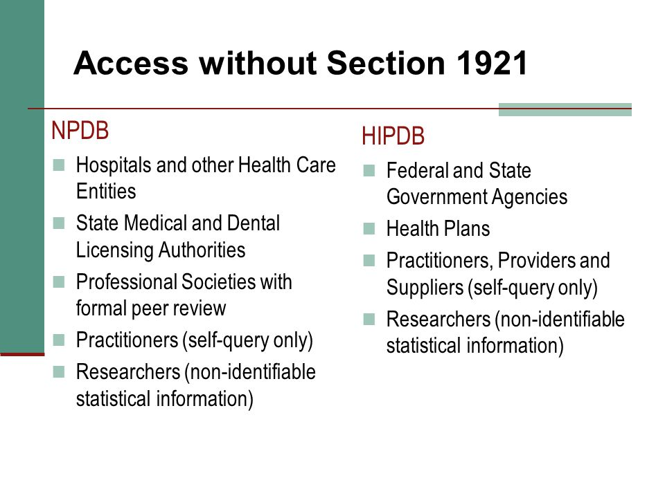 Access without Section 1921 NPDB Hospitals and other Health Care Entities State Medical and Dental Licensing Authorities Professional Societies with f