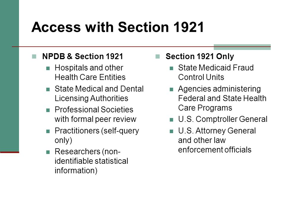 Access with Section 1921 NPDB & Section 1921 Hospitals and other Health Care Entities State Medical and Dental Licensing Authorities Professional Soci