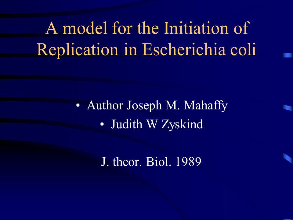 A model for the Initiation of Replication in Escherichia coli Author Joseph M.
