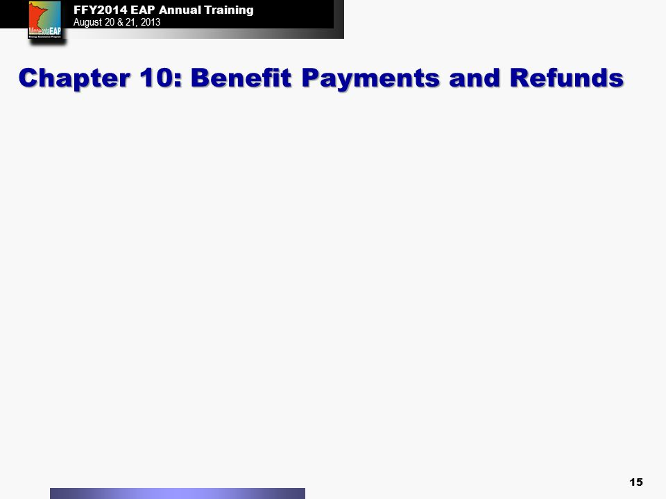 FFY2014 EAP Annual Training August 20 & 21, 2013 FFY2014 EAP Annual Training August 20 & 21, 2013 Chapter 10: Benefit Payments and Refunds 15