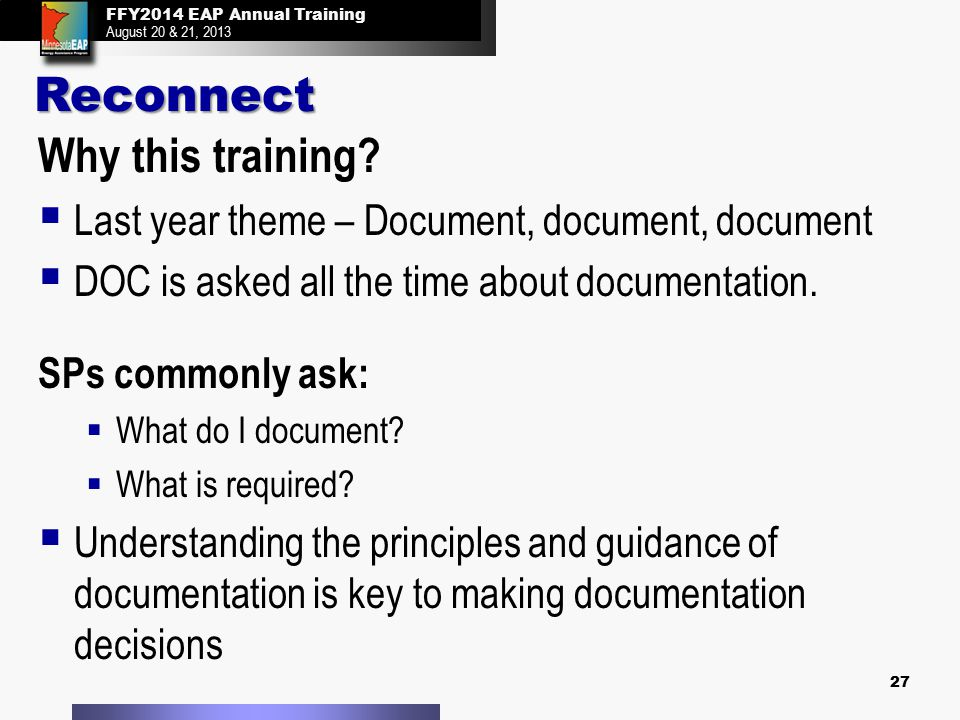 FFY2014 EAP Annual Training August 20 & 21, 2013 27 Why this training?   Last year theme – Document, document, document   DOC is asked all the tim